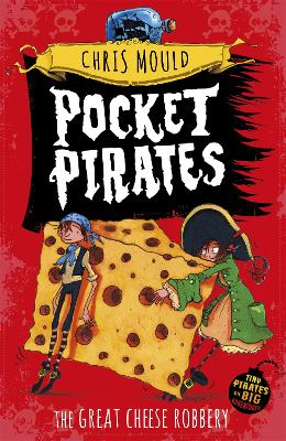 Pocket Pirates: The Great Cheese Robbery by Chris Mould