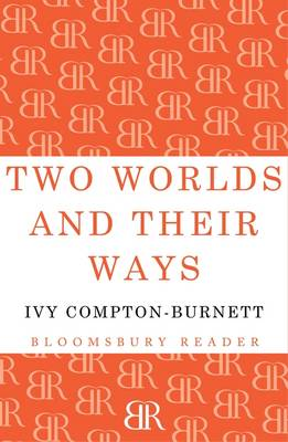 Two Worlds and Their Ways by Ivy Compton-Burnett
