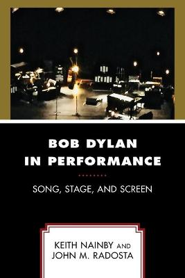 Bob Dylan in Performance: Song, Stage, and Screen book