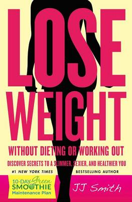 Lose Weight Without Dieting or Working Out! by JJ Smith
