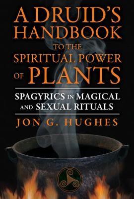 A Druid's Handbook to the Spiritual Power of Plants by Jon G. Hughes