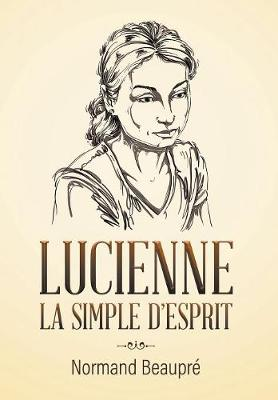 Lucienne La Simple D'Esprit by Normand Beaupre