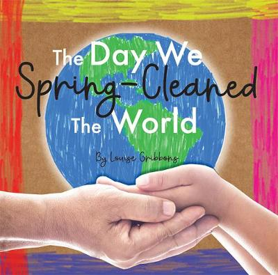 The Day We Spring-Cleaned The World by Louise Gribbons