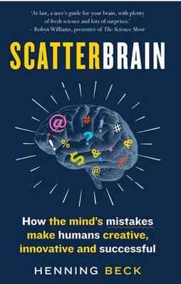 Scatterbrain: How the mind's mistakes make humans creative, innovative and successful by Henning Beck