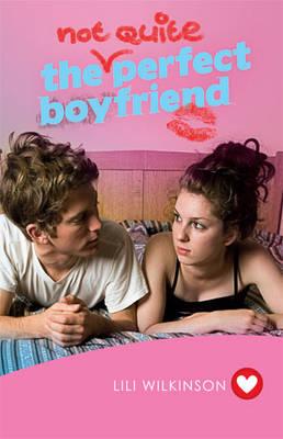 The (Not Quite) Perfect Boyfriend (Girlfriend Fiction 5) by Lili Wilkinson