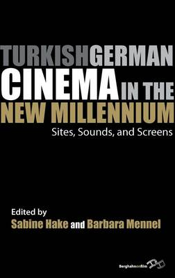 Turkish German Cinema in the New Millennium by Barbara Mennel