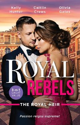 Royal Rebels: The Royal Heir/Shock Heir for the Crown Prince/The Prince's Nine-Month Scandal/Pregnant by the Sheikh book