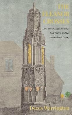 The Eleanor Crosses by Decca Warrington