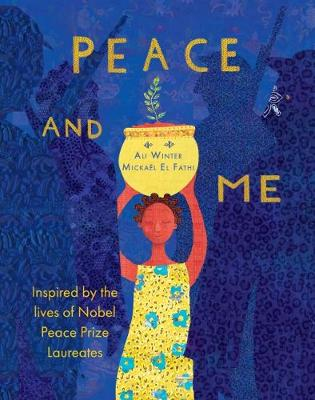 Peace and Me: Inspired by the Lives of Nobel Peace Prize Laureates by Ali Winter