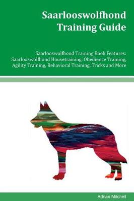 Saarlooswolfhond Training Guide Saarlooswolfhond Training Book Features by Adrian Mitchell