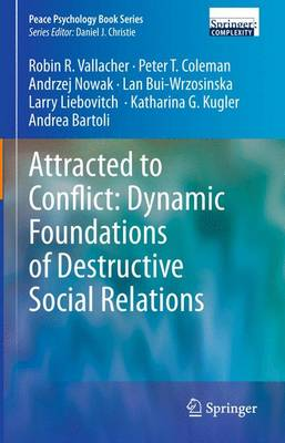Attracted to Conflict: Dynamic Foundations of Destructive Social Relations by Robin R. Vallacher