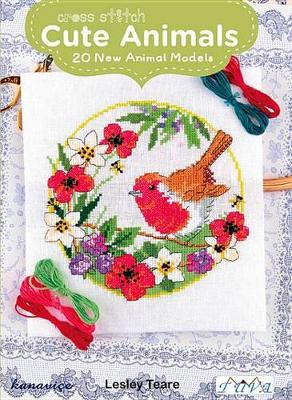 Cross Stitch Cute Animals: 20 New Animal Models by Lesley Teare