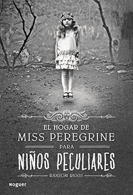 El Hogar de Miss Peregrine Para Ninos Peculiares by Ransom Riggs