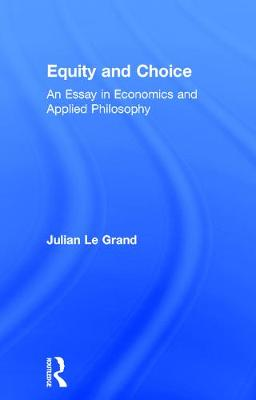 Equity and Choice: An Essay in Economics and Applied Philosophy by Julian Le Grand