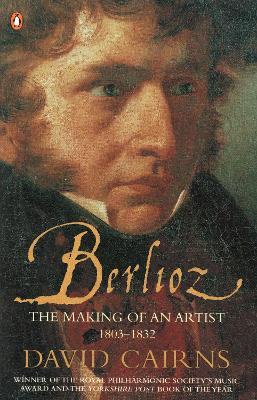 Berlioz: The Making of an Artist 1803-1832 book