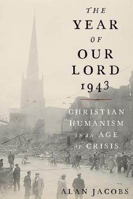 The Year of Our Lord 1943: Christian Humanism in an Age of Crisis book