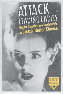 Attack of the Leading Ladies: Gender, Sexuality, and Spectatorship in Classic Horror Cinema book