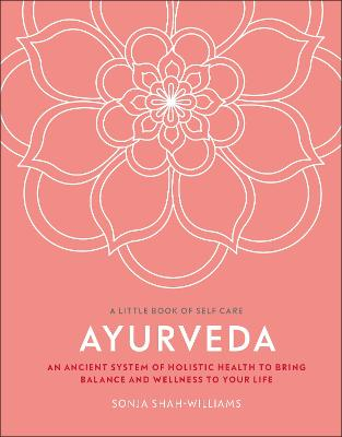 Ayurveda: An Ancient System of Holistic Health to Bring Balance and Wellness to Your Life book