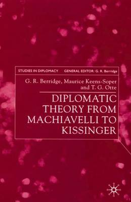 Diplomatic Theory from Machiavelli to Kissinger by G. R. Berridge