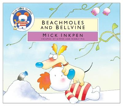 Blue Nose Island: Beachmoles and Bellvine by Mick Inkpen