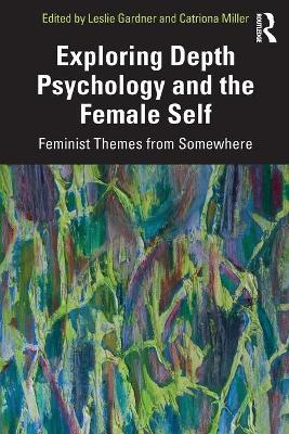 Exploring Depth Psychology and the Female Self: Feminist Themes from Somewhere by Leslie Gardner