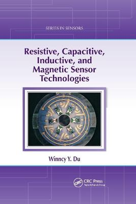 Resistive, Capacitive, Inductive, and Magnetic Sensor Technologies by Winncy Y. Du