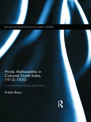 Hindu Mahasabha in Colonial North India, 1915-1930 by Prabhu Bapu