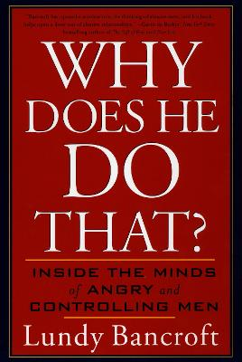 Why Does He Do That?: Inside the Minds of Angry and Controlling Men by Lundy Bancroft