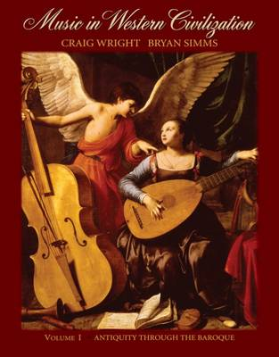 Music in Western Civilization: Antiquity Through the Baroque: v.1 by Craig Wright