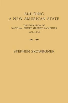 Building a New American State by Stephen Skowronek