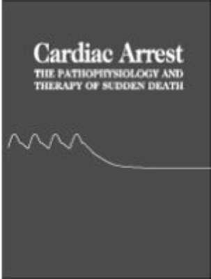 Cardiac Arrest: The Pathophysiology and Therapy of Sudden Death by Norman A. Paradis