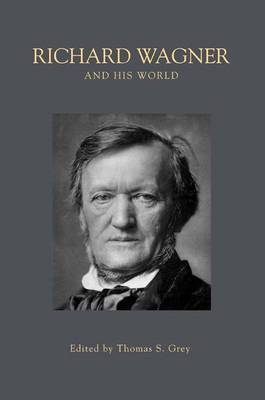 Richard Wagner and His World by Thomas S. Grey
