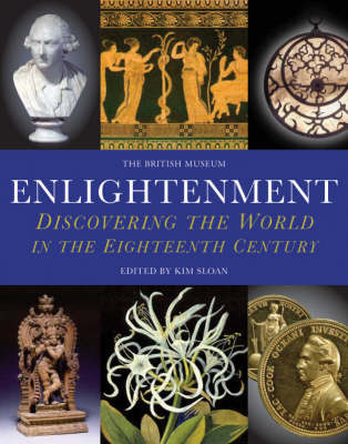 Enlightenment: Discovering the World in the Eighteenth Century by Kim Sloan