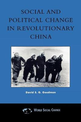 Social and Political Change in Revolutionary China by David S. G. Goodman