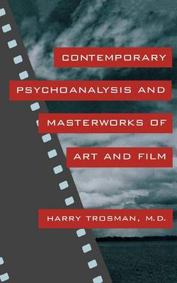 Contemporary Psychoanalysis and Masterworks of Art and Film by Harry Trosman