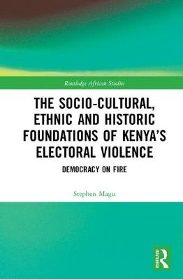Socio-Cultural, Ethnic and Historic Foundations of Kenya's Electoral Violence book