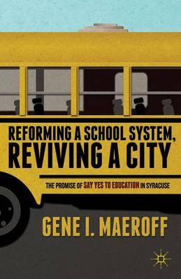 Reforming a School System, Reviving a City by Gene I. Maeroff