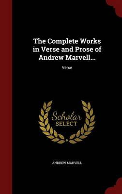 Complete Works in Verse and Prose of Andrew Marvell... by Andrew Marvell