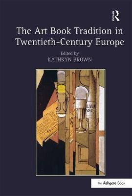 The Art Book Tradition in Twentieth-century Europe by Kathryn Brown