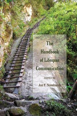 The Handbook of Lifespan Communication by Jon F. Nussbaum