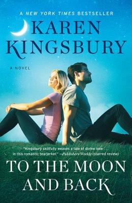To the Moon and Back: A Novel by Karen Kingsbury