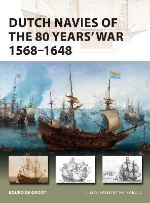 Dutch Navies of the 80 Years' War 1568-1648 by Bouko de Groot