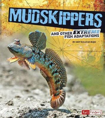 Mudskippers and Other Extreme Fish Adaptations by Jody Sullivan Rake
