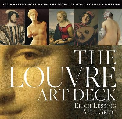 The Louvre Art Deck: 100 Masterpieces from the World's Most Popular Museum by Anja Grebe