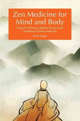 Zen Medicine for Mind and Body: Using Zen Wisdom, Shaolin Kung Fu and Traditional Chinese Medicine book