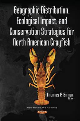Geographic Distribution, Ecological Impact, & Conservation Strategies for North American Crayfish by Thomas Simon