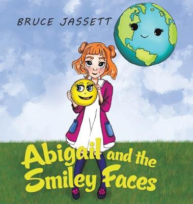 Abigail and the Smiley Faces by Bruce Jassett