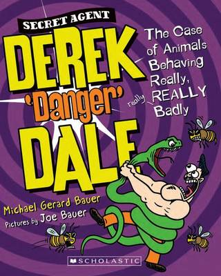 Secret Agent Derek 'Danger' Dale #1: Case of Animals Behaving REALLY Badly by Michael Gerard Bauer
