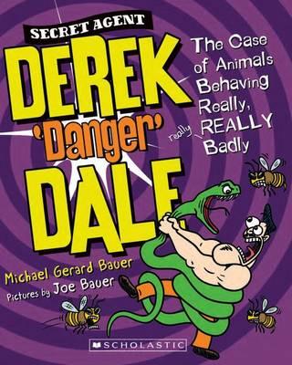 Secret Agent Derek 'Danger' Dale #1: Case of Animals Behaving REALLY Badly by Michael Gerard Bauer