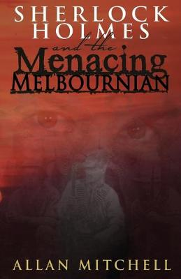 Sherlock Holmes and the Menacing Melbournian by Allan Mitchell